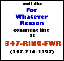 Call the FWR comment line at 347 RING-FWR